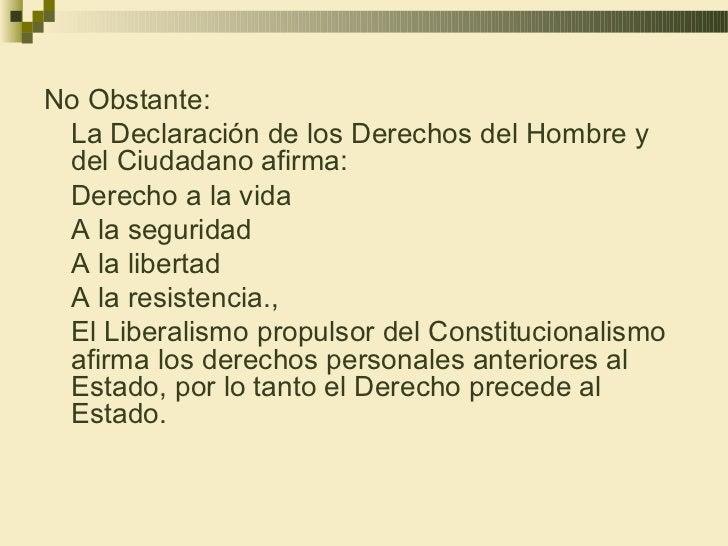 No Obstante: La Declaración de los Derechos del Hombre y del Ciudadano afirma: Derecho a la vida A la seguridad A la liber...