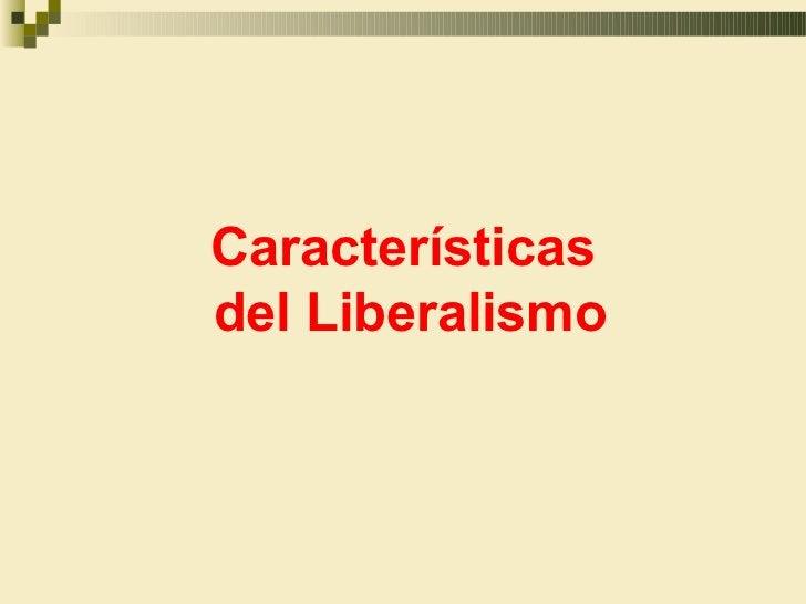 Característicasdel Liberalismo