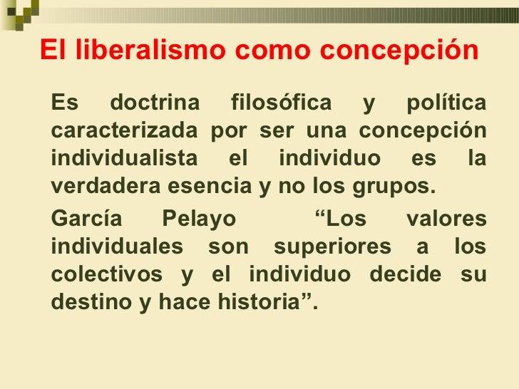 El liberalismo como concepciónEs doctrina filosófica y políticacaracterizada por ser una concepciónindividualista el indiv...