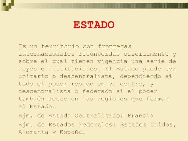 ESTADOEs un territorio con fronterasinternacionales reconocidas oficialmente ysobre el cual tienen vigencia una serie dele...
