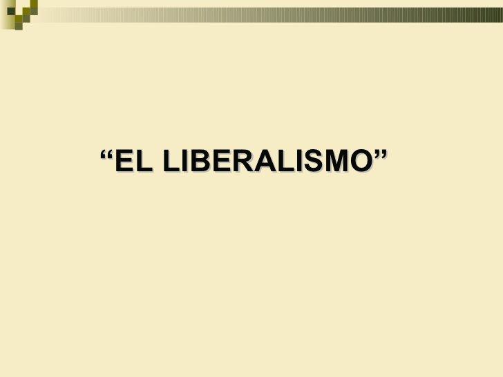 """""""EL LIBERALISMO"""""""