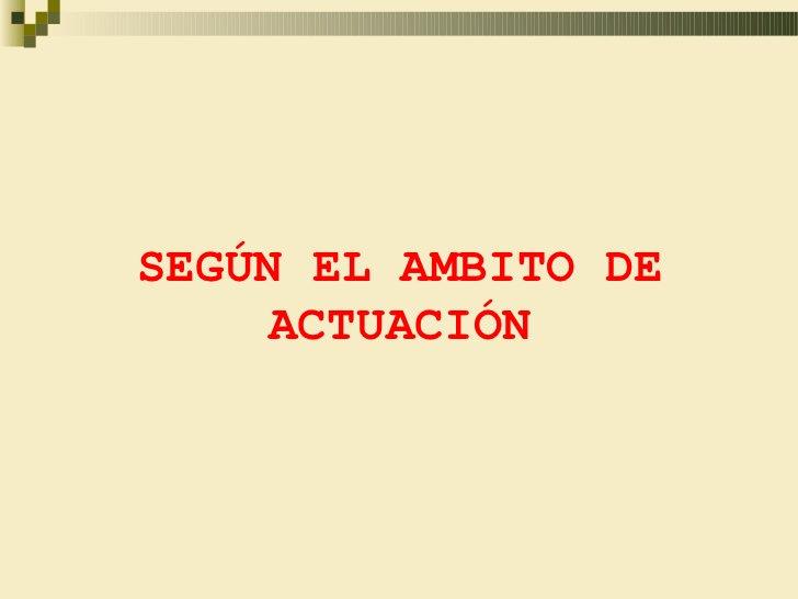 SEGÚN EL AMBITO DE    ACTUACIÓN