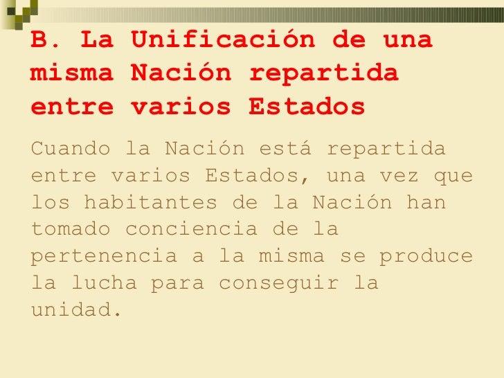 B. La Unificación de unamisma Nación repartidaentre varios EstadosCuando la Nación está repartidaentre varios Estados, una...