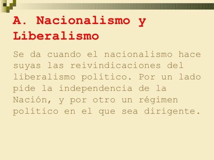 A. Nacionalismo yLiberalismoSe da cuando el nacionalismo hacesuyas las reivindicaciones delliberalismo político. Por un la...