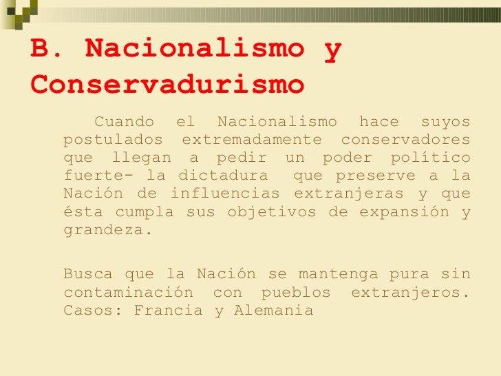 B. Nacionalismo yConservadurismo    Cuando el Nacionalismo hace suyos postulados extremadamente conservadores que llegan a...