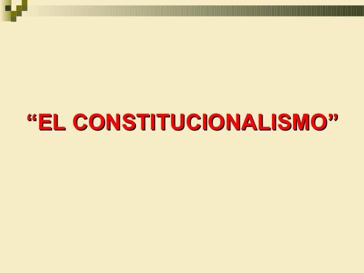 """""""EL CONSTITUCIONALISMO"""""""