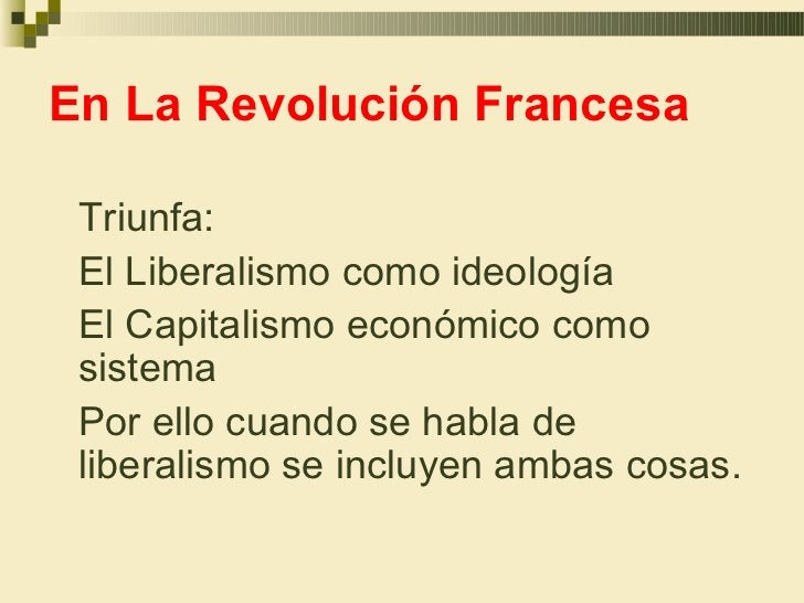 En La Revolución Francesa Triunfa: El Liberalismo como ideología El Capitalismo económico como sistema Por ello cuando se ...