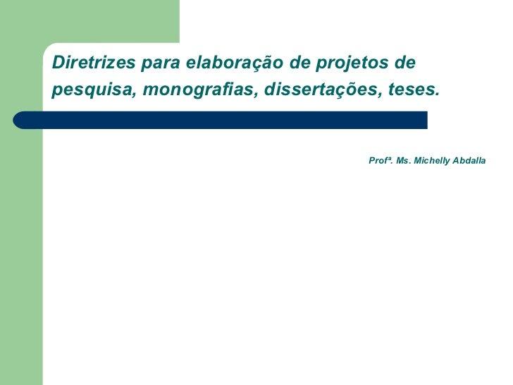 Diretrizes para elaboração de projetos depesquisa, monografias, dissertações, teses.                                   Pro...