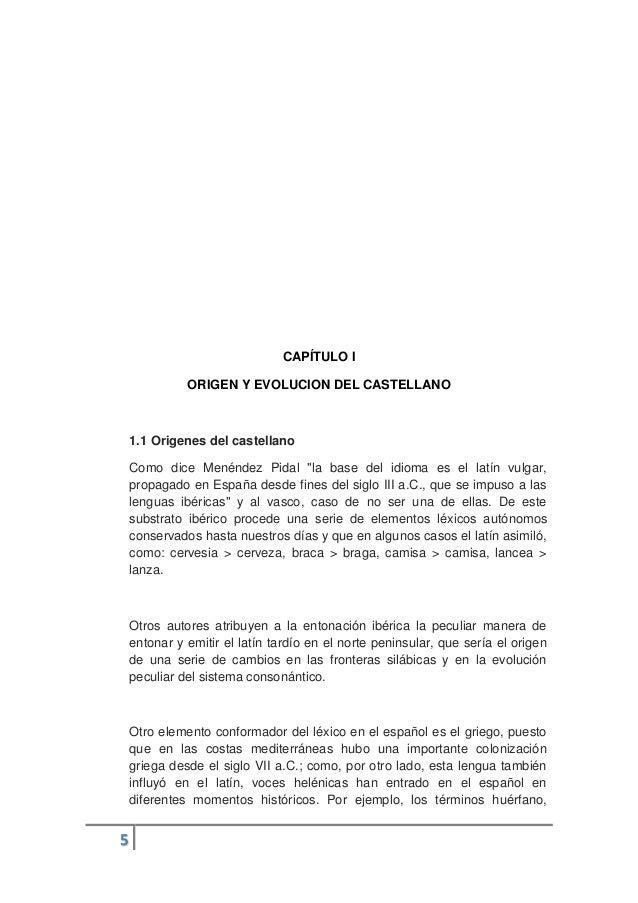 """5 CAPÍTULO I ORIGEN Y EVOLUCION DEL CASTELLANO 1.1 Origenes del castellano Como dice Menéndez Pidal """"la base del idioma es..."""