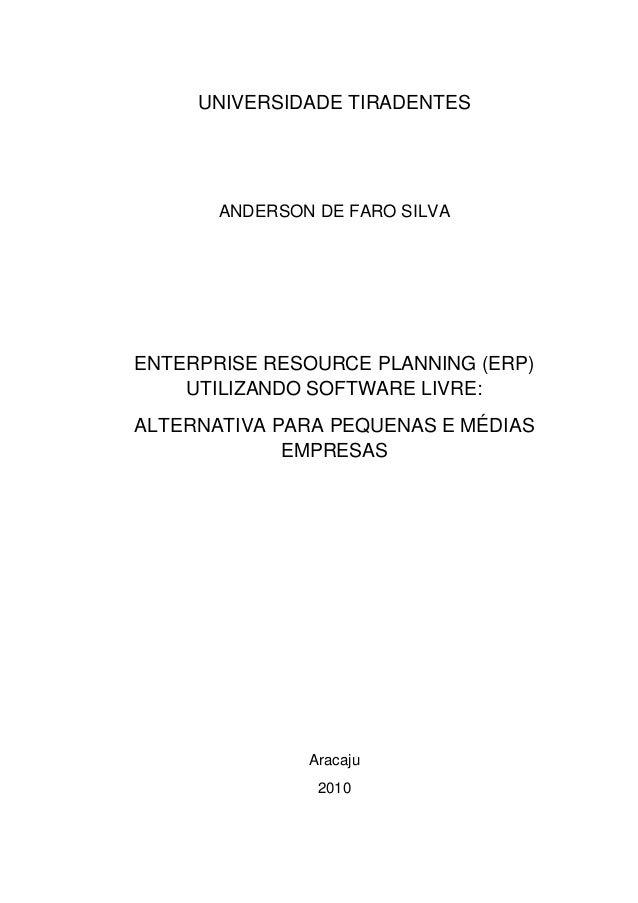 UNIVERSIDADE TIRADENTES ANDERSON DE FARO SILVA ENTERPRISE RESOURCE PLANNING (ERP) UTILIZANDO SOFTWARE LIVRE: ALTERNATIVA P...