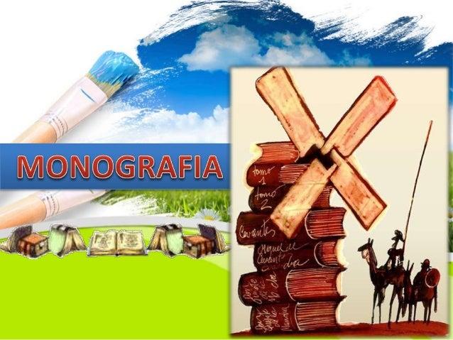 QUE ENTENDEMOS POR MONOGRAFIA Una monografía es un documento que trata un tema en particular porque esta dedicada a utiliz...