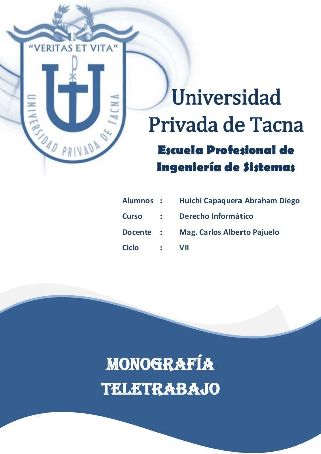 Universidad Privada de Tacna Escuela Profesional de Ingeniería de Sistemas Monografía TELETRABAJO Alumnos : Huichi Capaque...