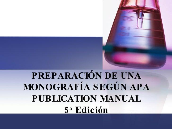 PREPARACIÓN DE UNA MONOGRAFÍA SEGÚN APA PUBLICATION MANUAL 5 a  Edición