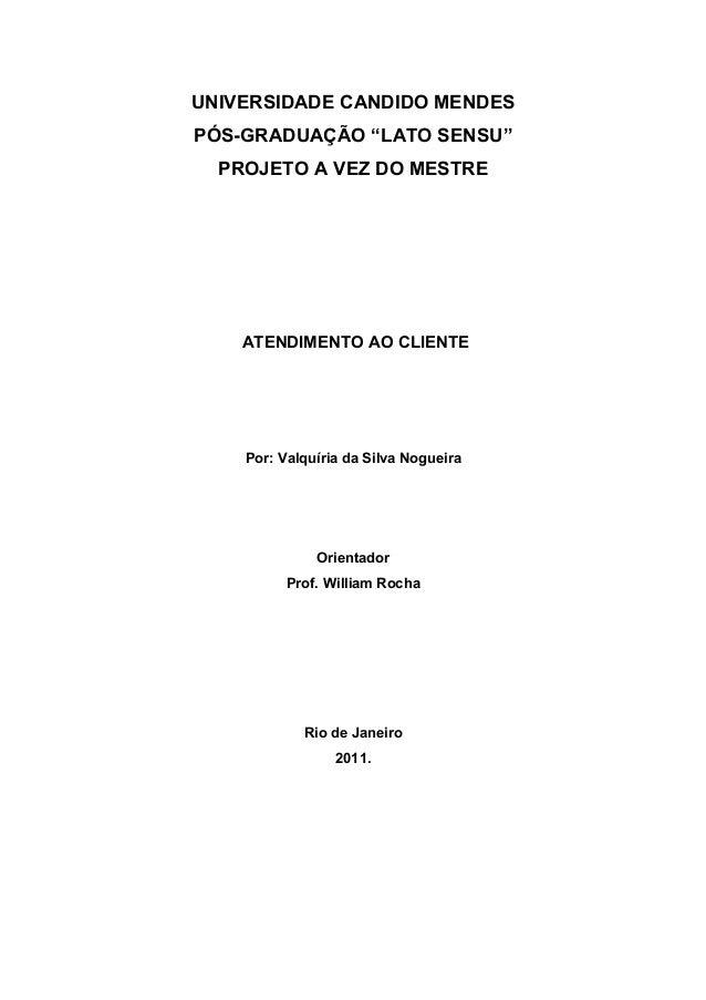 """UNIVERSIDADE CANDIDO MENDESPÓS-GRADUAÇÃO """"LATO SENSU""""PROJETO A VEZ DO MESTREATENDIMENTO AO CLIENTEPor: Valquíria da Silva ..."""