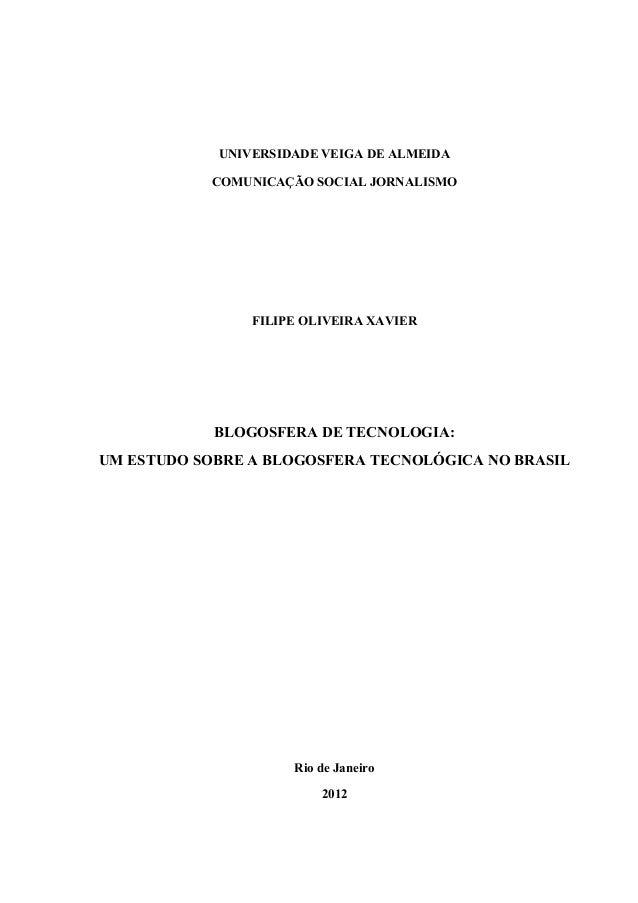 UNIVERSIDADE VEIGA DE ALMEIDA COMUNICAÇÃO SOCIAL JORNALISMO FILIPE OLIVEIRA XAVIER BLOGOSFERA DE TECNOLOGIA: UM ESTUDO SOB...