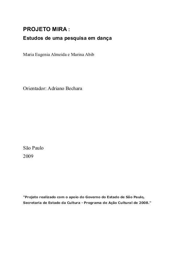 """PROJETO MIRA :Estudos de uma pesquisa em dançaMaria Eugenia Almeida e Marina AbibOrientador: Adriano BecharaSão Paulo2009""""..."""