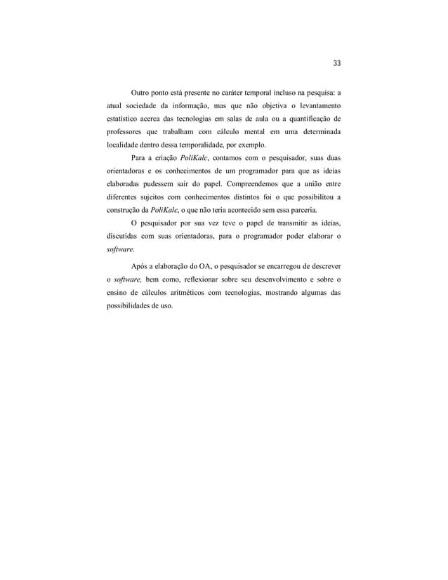 33  Outro ponto está presente no caráter temporal incluso na pesquisa: a  atual sociedade da informação, mas que não objet...