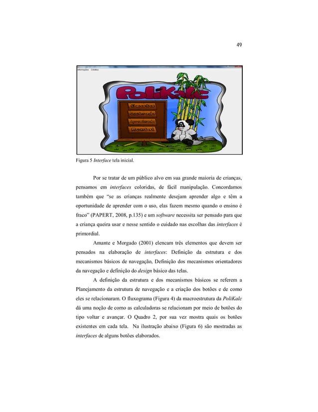 49  Figura 5 Interface tela inicial.  Por se tratar de um público alvo em sua grande maioria de crianças,  pensamos em int...