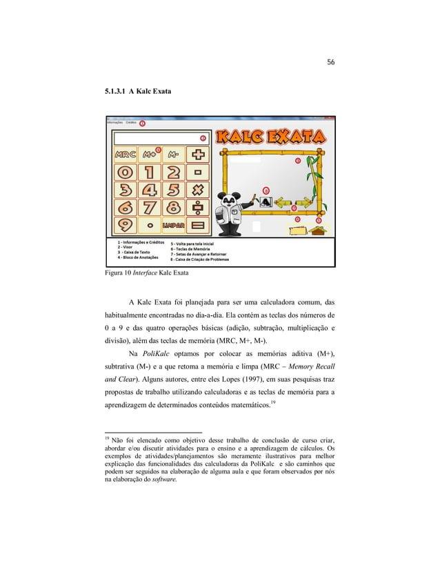 56  5.1.3.1 A Kalc Exata  Figura 10 Interface Kalc Exata  A Kalc Exata foi planejada para ser uma calculadora comum, das  ...