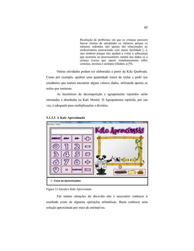 62  Resolução de problemas em que as crianças parecem  buscar formas de arredondar os números porque os  números redondos ...