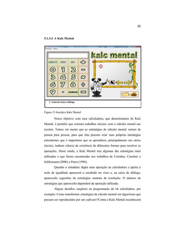 65  5.1.3.4 A Kalc Mental  Figura 15 Interface Kalc Mental  Nosso objetivo com essa calculadora, que denominamos de Kalc  ...