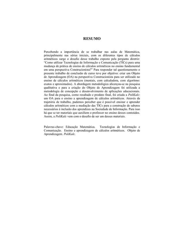 7  RESUMO  Percebendo a importância de se trabalhar nas aulas de Matemática,  principalmente nas séries iniciais, com os d...