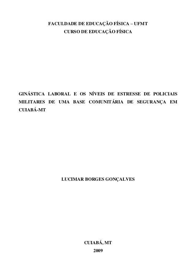FACULDADE DE EDUCAÇÃO FÍSICA – UFMT CURSO DE EDUCAÇÃO FÍSICA  GINÁSTICA LABORAL E OS NÍVEIS DE ESTRESSE DE POLICIAIS MILIT...