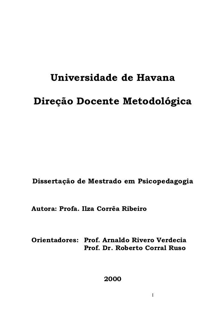 Universidade de HavanaDireção Docente MetodológicaDissertação de Mestrado em PsicopedagogiaAutora: Profa. Ilza Corrêa Ribe...