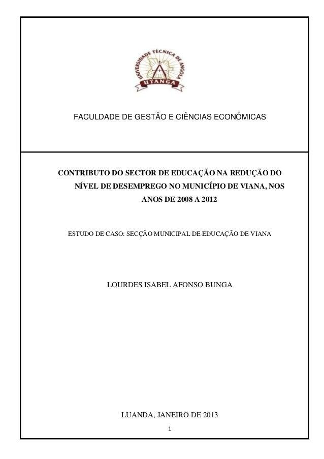 FACULDADE DE GESTÃO E CIÊNCIAS ECONÓMICASCONTRIBUTO DO SECTOR DE EDUCAÇÃO NA REDUÇÃO DO   NÍVEL DE DESEMPREGO NO MUNICÍPIO...
