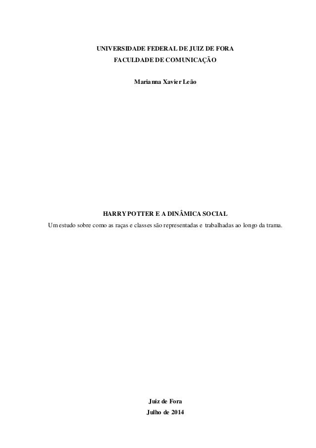 UNIVERSIDADE FEDERAL DE JUIZ DE FORA FACULDADE DE COMUNICAÇÃO Marianna Xavier Leão HARRY POTTER E A DINÂMICA SOCIAL Um est...