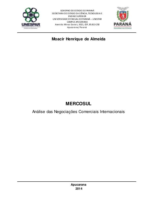 Moacir Henrique de Almeida MERCOSUL Análise das Negociações Comerciais Internacionais Apucarana 2014 GOVERNO DO ESTADO DO ...