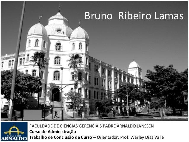 Bruno Ribeiro LamasFACULDADE DE CIÊNCIAS GERENCIAIS PADRE ARNALDO JANSSENCurso de AdministraçãoTrabalho de Conclusão de Cu...