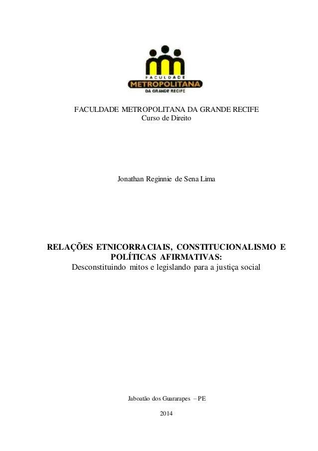 FACULDADE METROPOLITANA DA GRANDE RECIFE Curso de Direito Jonathan Reginnie de Sena Lima RELAÇÕES ETNICORRACIAIS, CONSTITU...