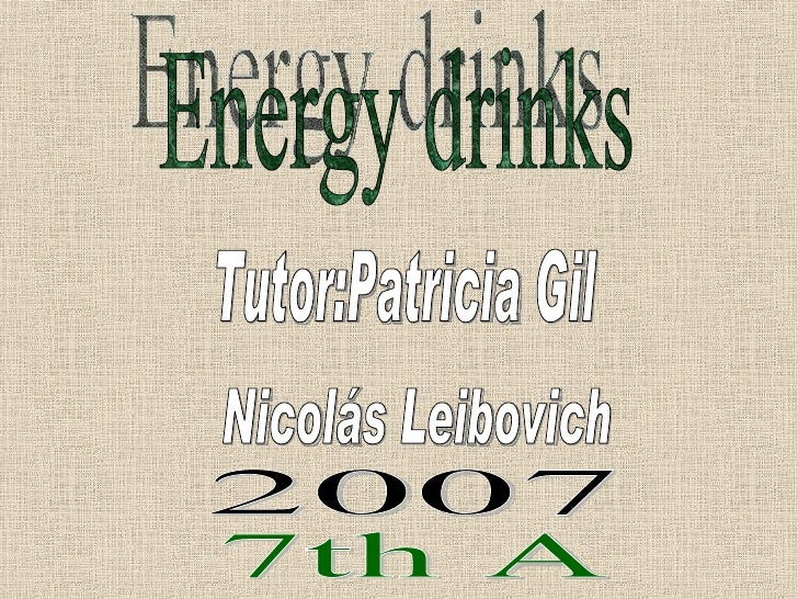Energy drinks Tutor:Patricia Gil Nicolás Leibovich 2007 7th A