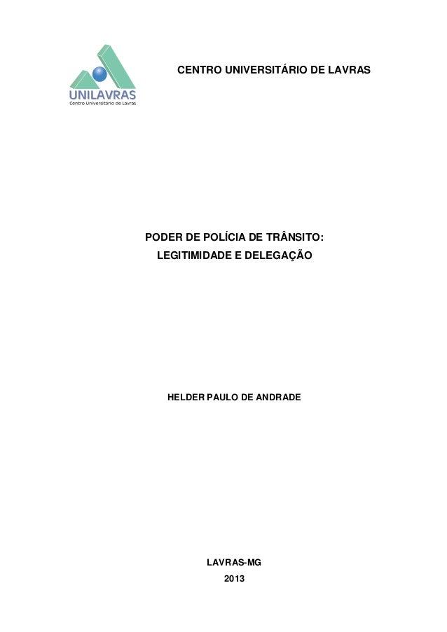 CENTRO UNIVERSITÁRIO DE LAVRAS  PODER DE POLÍCIA DE TRÂNSITO: LEGITIMIDADE E DELEGAÇÃO  HELDER PAULO DE ANDRADE  LAVRAS-MG...