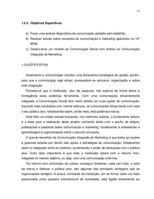 11 1.2.2 Objetivos Específicos a) Fazer uma análise diagnóstica da comunicação adotado pelo batalhão; b) Realizar estudo s...