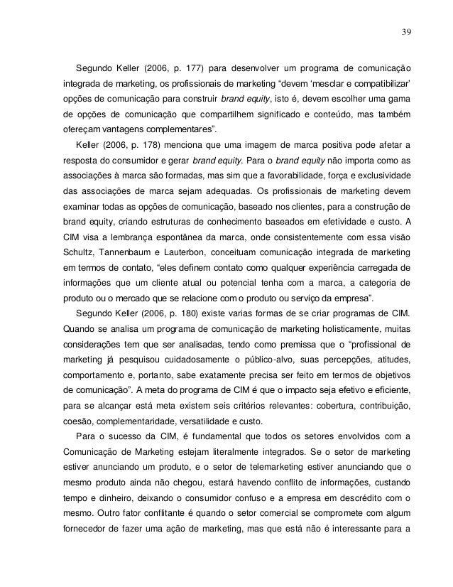 39 Segundo Keller (2006, p. 177) para desenvolver um programa de comunicação integrada de marketing, os profissionais de m...