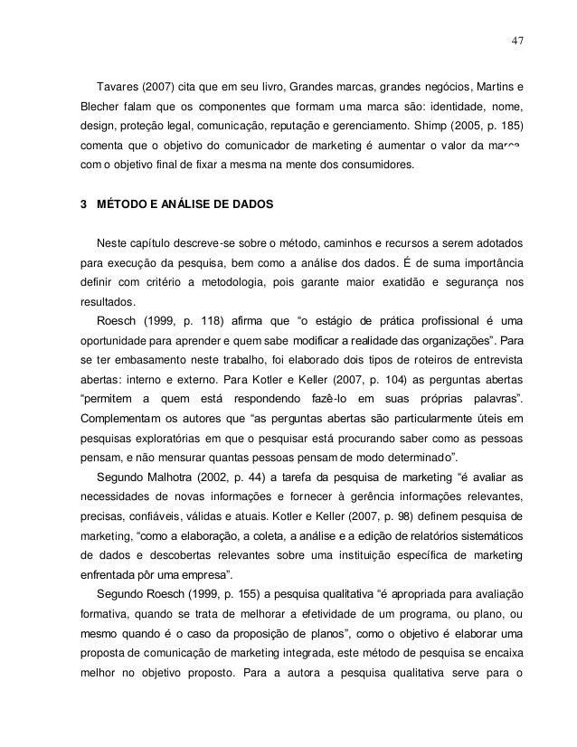 47 Tavares (2007) cita que em seu livro, Grandes marcas, grandes negócios, Martins e Blecher falam que os componentes que ...