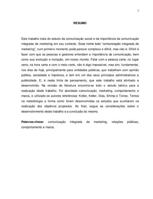 7 RESUMO Este trabalho trata do estudo da comunicação social e da importância da comunicação integrada de marketing em seu...