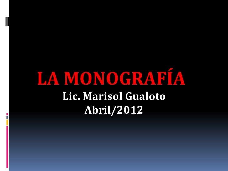 LA MONOGRAFÍA  Lic. Marisol Gualoto       Abril/2012