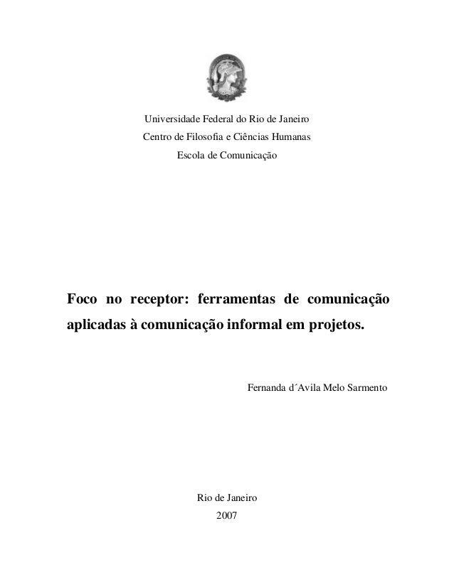 Universidade Federal do Rio de JaneiroCentro de Filosofia e Ciências HumanasEscola de ComunicaçãoFoco no receptor: ferrame...