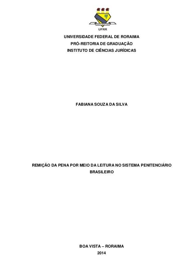 UNIVERSIDADE FEDERAL DE RORAIMA PRÓ-REITORIA DE GRADUAÇÃO INSTITUTO DE CIÊNCIAS JURÍDICAS FABIANA SOUZA DA SILVA REMIÇÃO D...