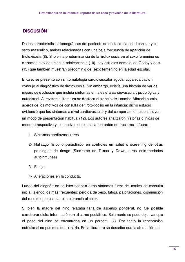Tirotoxicosis en la infancia: reporte de un caso y revisión de la literatura. 16 DISCUSIÓN De las características demográf...