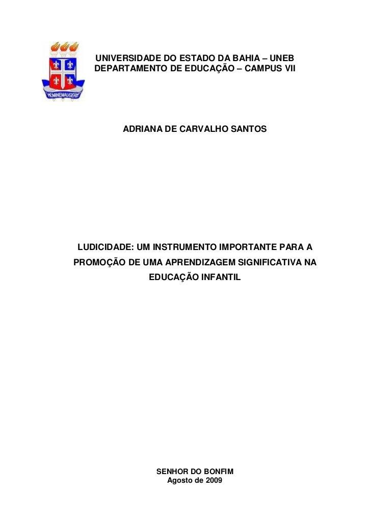 UNIVERSIDADE DO ESTADO DA BAHIA – UNEB   DEPARTAMENTO DE EDUCAÇÃO – CAMPUS VII         ADRIANA DE CARVALHO SANTOSLUDICIDAD...