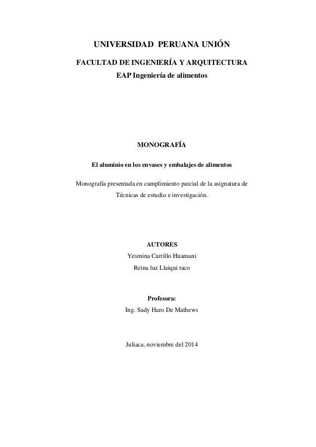 UNIVERSIDAD PERUANA UNIÓN  FACULTAD DE INGENIERÍA Y ARQUITECTURA  EAP Ingeniería de alimentos  MONOGRAFÍA  El aluminio en ...