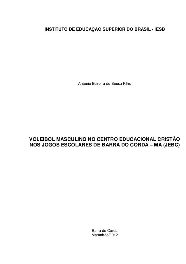 INSTITUTO DE EDUCAÇÃO SUPERIOR DO BRASIL - IESB  Antonio Bezerra de Sousa Filho  VOLEIBOL MASCULINO NO CENTRO EDUCACIONAL ...