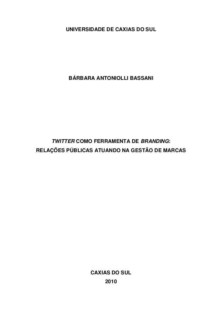 UNIVERSIDADE DE CAXIAS DO SUL         BÁRBARA ANTONIOLLI BASSANI    TWITTER COMO FERRAMENTA DE BRANDING:RELAÇÕES PÚBLICAS ...