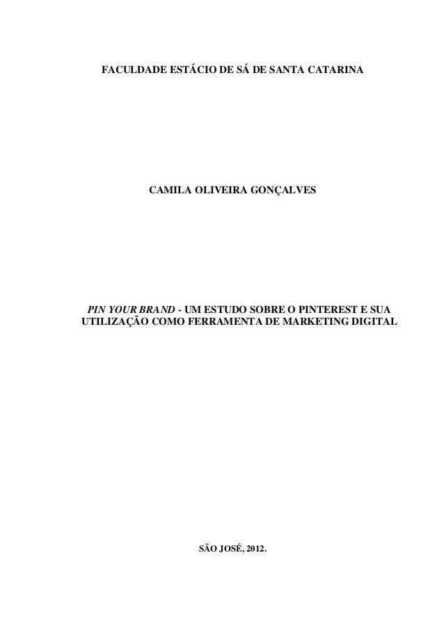 FACULDADE ESTÁCIO DE SÁ DE SANTA CATARINA CAMILA OLIVEIRA GONÇALVES PIN YOUR BRAND - UM ESTUDO SOBRE O PINTEREST E SUA UTI...
