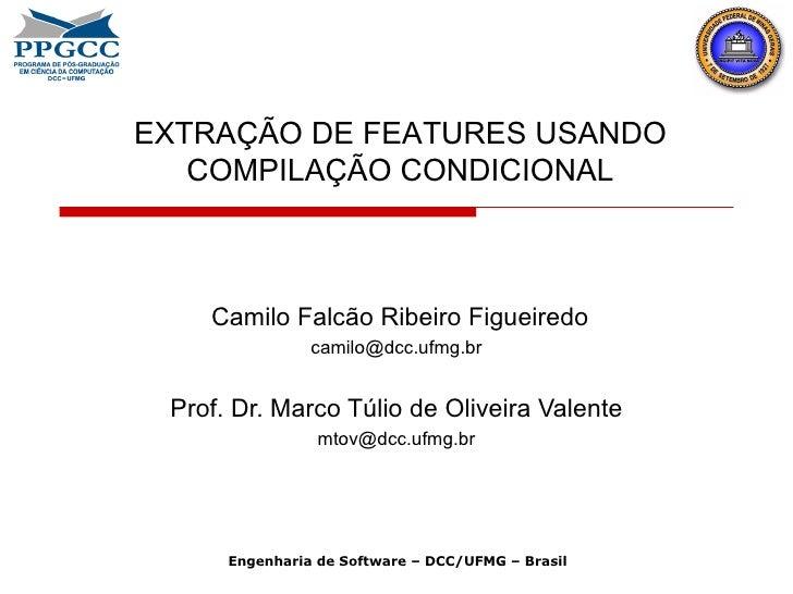 Camilo Falcão Ribeiro Figueiredo [email_address] Prof. Dr. Marco Túlio de Oliveira Valente [email_address] EXTRAÇÃO DE FEA...