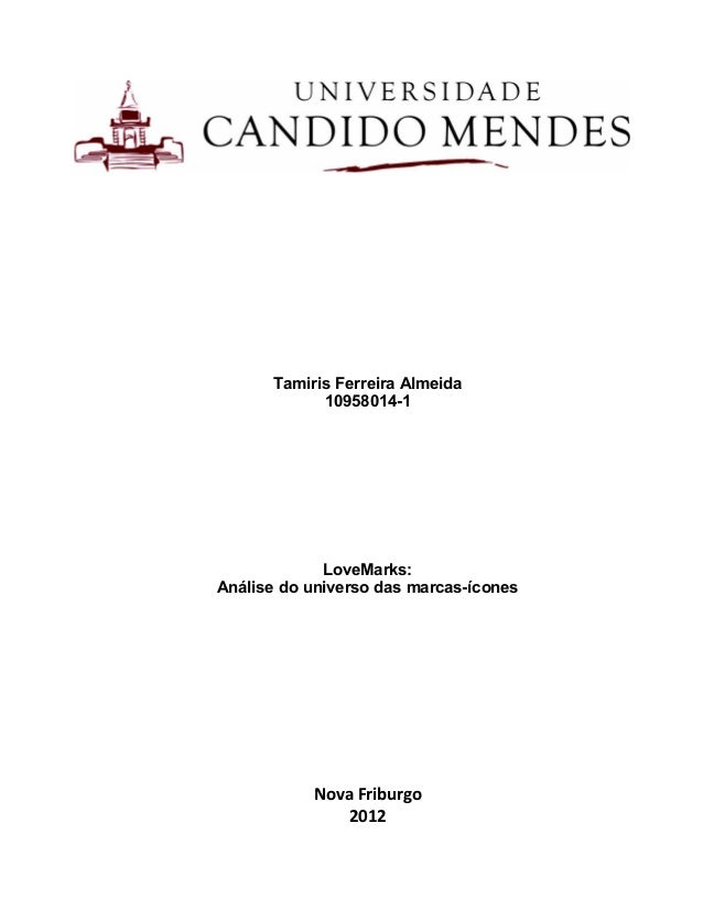Tamiris Ferreira Almeida 10958014-1 LoveMarks: Análise do universo das marcas-ícones Nova Friburgo 2012